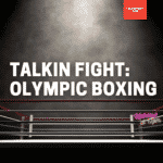 Talkin Fight: Olympic Boxing