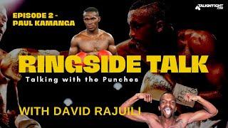 Paul Kamanga | Ringside Talk with David Rajuili | Talkin Fight