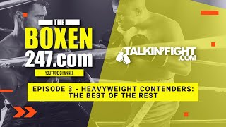 Heavyweight Contenders: the best of the rest | Boxen247 with Kristian | Talkin Fight