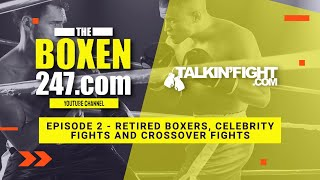 Retired Boxers, Celebrity Fights and Crossover Fights |  Boxen247 with Kristian | Talkin Fight