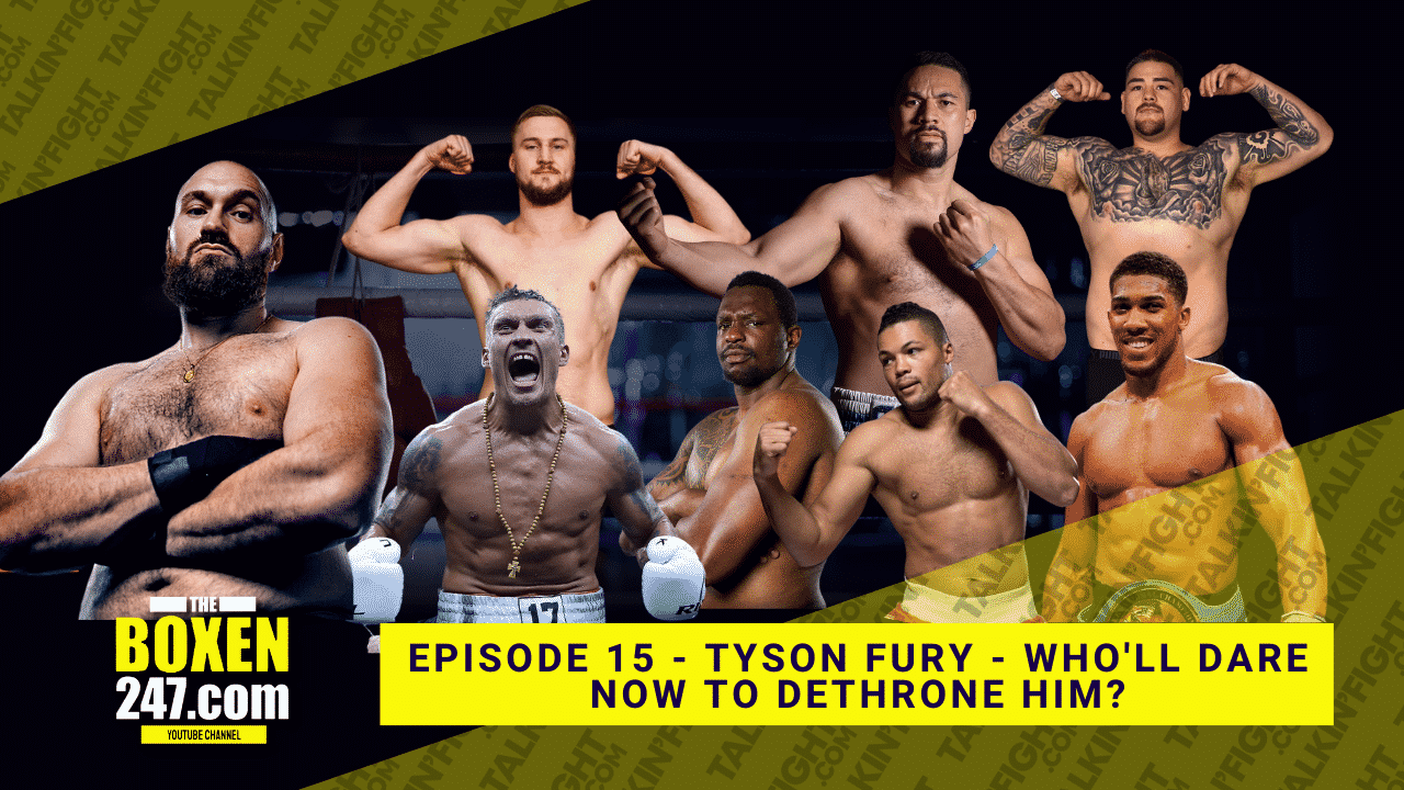 Tyson Fury – who'll dare now to dethrone him?   Boxen247 with Kristian   Talkin Fight